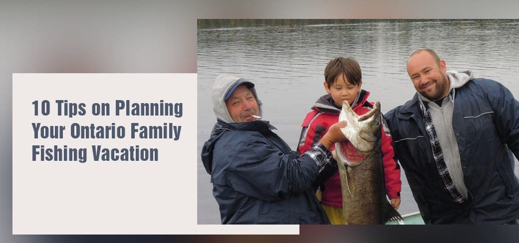 10 Tips on Planning Your Ontario Family Fishing Vacation
