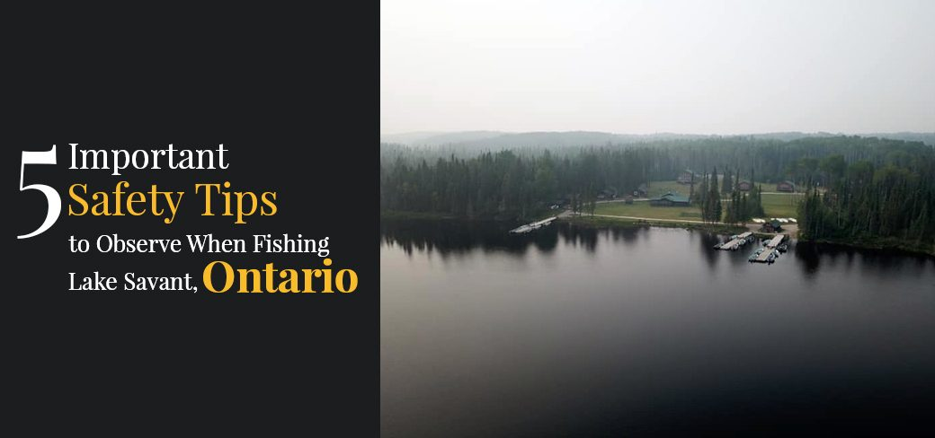 Important Safety Tips to Observe When Fishing Lake Savant