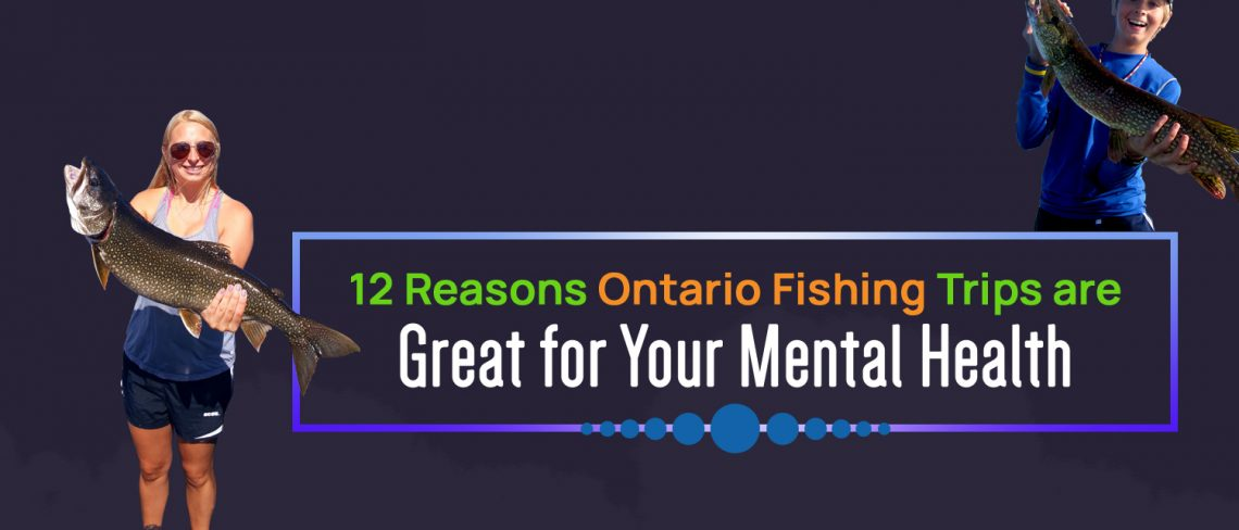 12 Reasons Ontario Fishing Trips are Great for Your Mental Health