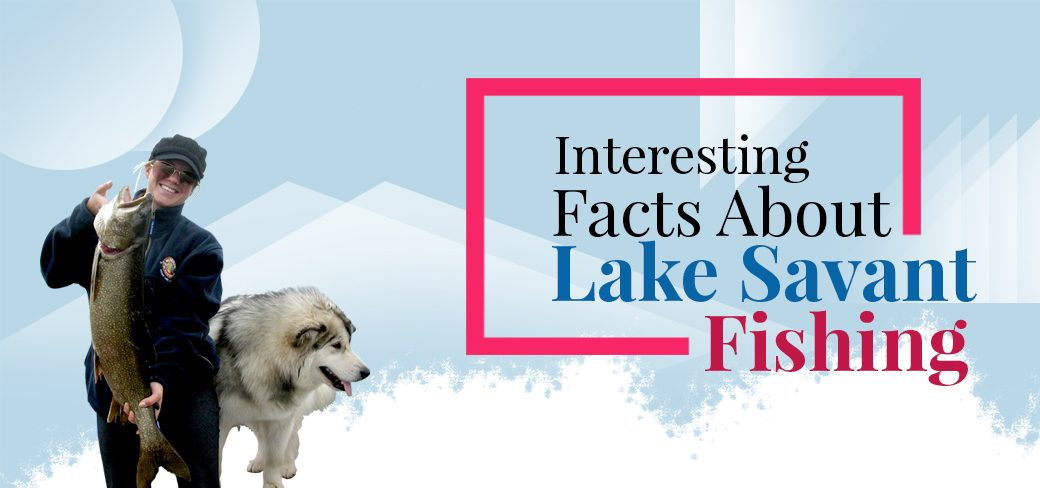 Interesting Facts About Lake Savant Fishing
